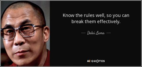 quote-know-the-rules-well-so-you-can-break-them-effectively-dalai-lama